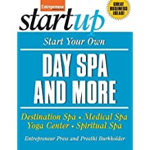 Start Your Own Day Spa and More: Destination Spa, Medical Spa, Yoga Center, Spiritual Spa