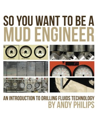 So You Want to be a Mud Engineer: An Introduction to Drilling Fluids Technology (So You Want To Be An Engineer)
