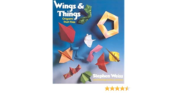 Wings And Things Origami That Flies Stephen Weiss 9780312882280