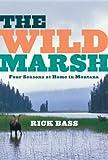The Wild Marsh, Rick Bass, 0547055161