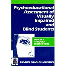 Psychoeducational Assessment of Visually Impaired and Blind Students: Infancy Through High School