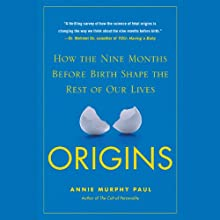 Origins: How the Nine Months Before Birth Shape the Rest of Our Lives Audiobook by Annie Murphy Paul Narrated by Elisabeth Rodgers