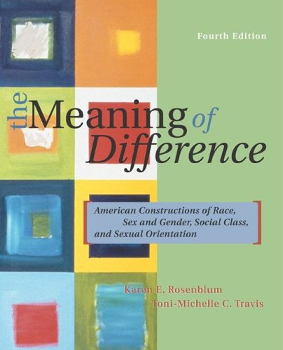 The Meaning of Difference: American Constructions of Race, Sex and Gender, Social Class, and Sexual Orientation