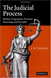 The Judicial Process : Realism, Pragmatism, Practical Reasoning and Principles, Thomas, E. W., 0521855667