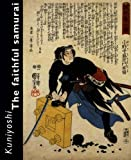 Kuniyoshi : The Faithful Samurai, Weinberg, David R., 9074822851