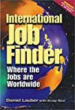 International Job Finder : Where the Jobs Are Worldwide, Lauber, Daniel and Roce, Kraig, 1884587119