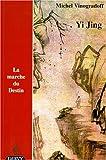 Yi Jing : La Marche du destin, édition trilingue (français/chinois/Pin Yin)