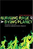 Burning Rage of a Dying Planet: Speaking for The Earth Liberation Front