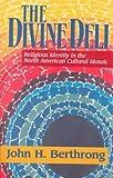 The Divine Deli, John H. Berthrong, 1570752680