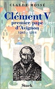 Clément V, premier pape d'Avignon (1265-1314) par Claude Mossé (II)