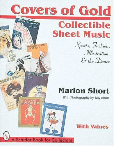 Covers of Gold: Collectible Sheet Music, Sports, Fashion, Illustration, & Dance, With Values (Schiffer Book for Collectors) ()