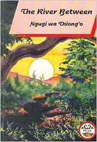 the river between ngugi wa thiongo Achetez et téléchargez ebook the river between: boutique kindle - classics :  amazonfr.