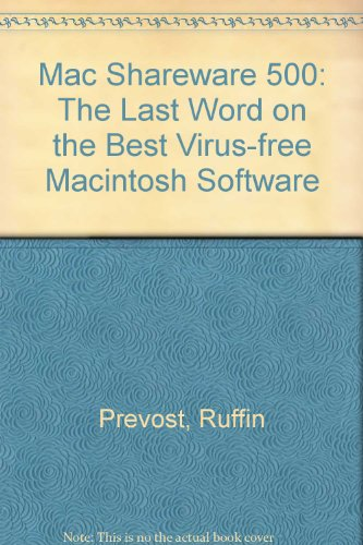 Mac Shareware 500: The Last Word on the Best Virus-free Macintosh Software