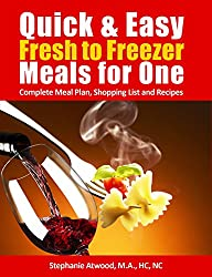Freezer Meals: Fresh to Freezer Meals for One: Quick and Easy Complete Meal Plan with Shopping List and Recipes (The Simple Convenience Series Book 1)