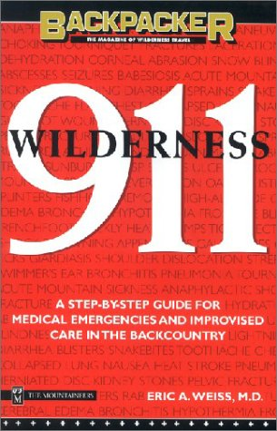 Wilderness 911: A Step-By-Step Guide for Medical Emergencies and Improvised Care in the Backcountry (Backpacker Magazine)