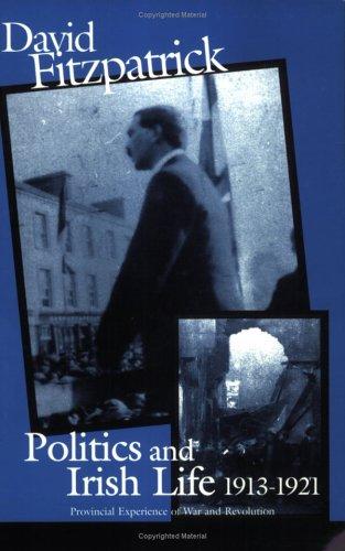 Politics and Irish Life 1913-21: Provincial Experiences of War and Revolution (Irish History)