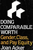 Doing Comparable Worth : Gender, Class, and Pay Equity, Acker, Joan, 0877226210