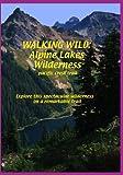Walking Wild : Alpine Lakes Wilderness (pacific crest trail)