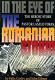 In The Eye Of The Romanian Storm: The Heroic Story Of Pastor Laszlo Tokes By Corley, Felix, Eibner, John (1990) Paperback