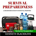 Survival Preparedness: A Beginners Guide to Survival Prepping Audiobook by Kenneth Blackburn, Kenneth Byrd Narrated by Dirk Thompson Hunt