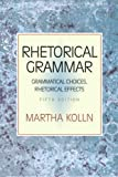 Rhetorical Grammar: Grammatical Choices, Rhetorical Effects (5th Edition)
