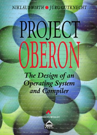 Project Oberon: The Design of an Operating System and Compiler (Acm Press Books) by Addison-Wesley