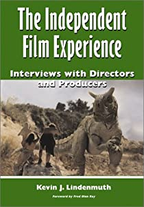 The Independent Film Experience : Interviews With Directors and Producers