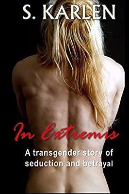 Transgender: In Extremis: A transgender story of seduction and betrayal (Dramatic Shorts Book 1)