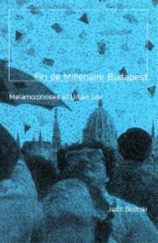 Fin de Millénaire Budapest: Metamorphoses of Urban Life