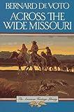 Across the Wide Missouri, Bernard A. De Voto, 0395083745