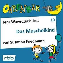 Das Muschelkind (Ohrenbär 10) Hörbuch von Susanne Friedmann Gesprochen von: Jens Wawrczeck