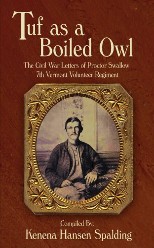 Tuf as a Boiled Owl: The Civil War Letters of Proctor Swallow 7th Vermont Volunteer Regiment by AuthorHouse