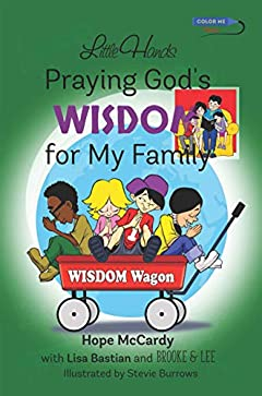 Little Hands Praying God's WISDOM for My Family: Prayers and Fun Activities Encouraging Children to Pray