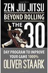By Mr Oliver Staark Zen Jiu Jitsu: The 30 Day Program to Improve Your Jiu Jitsu Game 1000% Paperback