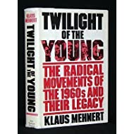 Twilight of the young: The radical movements of the 1960's and their legacy : a personal report (Hoover Institution publications ; no. 182)