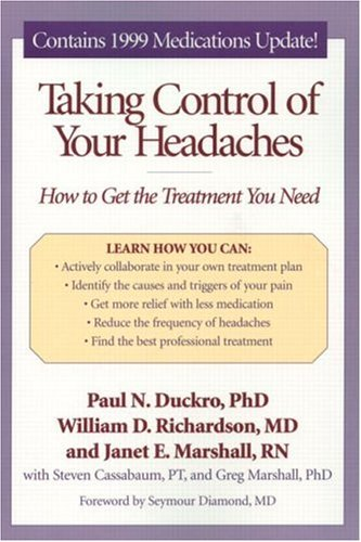 Taking Control of Your Headaches: How to Get the Treatment You Need Paperback – March 29, 1999 Steve Cassabaum Paul N. Duckro Greg Marshall Janet E. Marshall