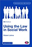Using the Law in Social Work, Johns, Robert, 1446272699
