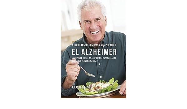 41 Recetas De Comidas Para Prevenir el Alzheimer: ¡Reduzca El Riesgo de Contraer La Enfermedad de Alzheimer De Forma Natural!