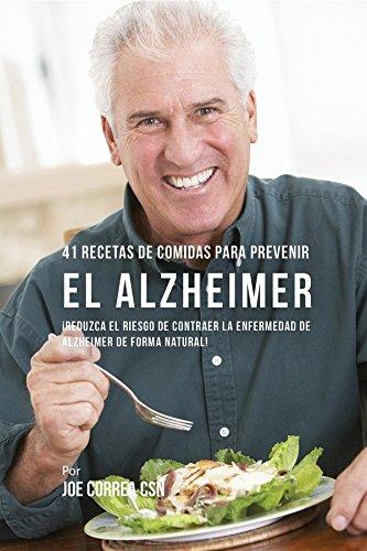 41 Recetas De Comidas Para Prevenir el Alzheimer: ¡Reduzca El Riesgo de Contraer La