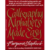 Calligraphy Alphabets Made Easy: Master the Art of Beautiful Writing Quickly and Simply, as You Learn a New Alphabet Every Day and Complete a Practical Lettering Project Each Week