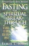 Fasting for Spiritual Breakthrough, Elmer L. Towns, 0830718397