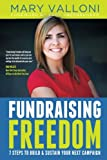 Fundraising Freedom: 7 Steps to Build and Sustain Your Next Campaign