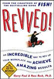 Revved!: An Incredible Way to Rev Up Your Workplace and Achieve Amazing Results