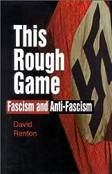 This Rough Game: Fasicm and Anti-Fascism