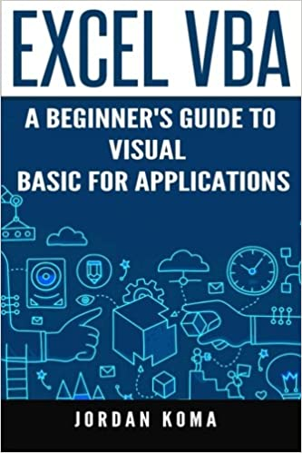 Excel VBA: A Beginner's Guide to Visual Basic for Applications (Jordan Koma's Excel Series) (Volume 2) ISBN-13 9781530940530