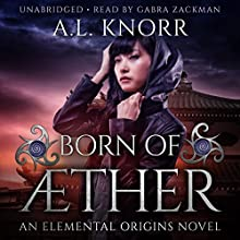 Born of Aether: Elemental Origins Series, Book 4 Audiobook by A.L. Knorr Narrated by Gabra Zackman