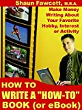 How to Write a How-To Book (Or Ebook) - Make Money Writing About Your Favorite Hobby, Interest or Activity