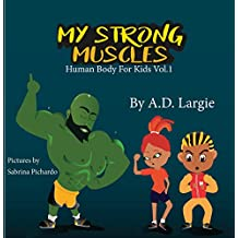 My Strong Muscles: A Book About Growing Big and Strong For Kids (Human Body For Kids 1)