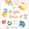 The Bright Hour: A Memoir of Living and Dying Audiobook by Nina Riggs Narrated by Cassandra Campbell, Kirby Heyborne