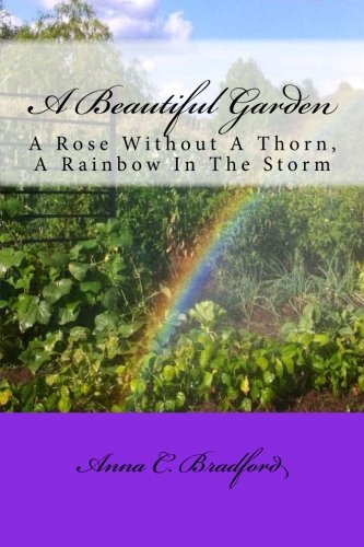 A Beautiful Garden: A Rose Without A Thorn, A Rainbow In The Storm (Parables of Life) (Volume 4)